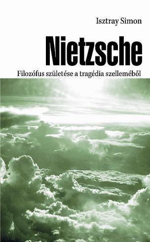 NIETZSCHE - FILOZÓFUS SZÜLETÉSE A TRAGÉDIA SZELLEMÉBŐL