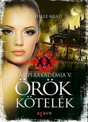 ÖRÖK KÖTELÉK - VÁMPÍRAKADÉMIA V.