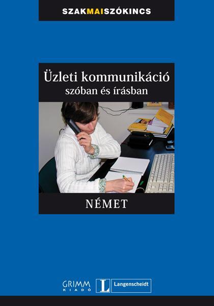 ÜZLETI KOMMUNIKÁCIÓ SZÓBAN ÉS ÍRÁSBAN - NÉMET