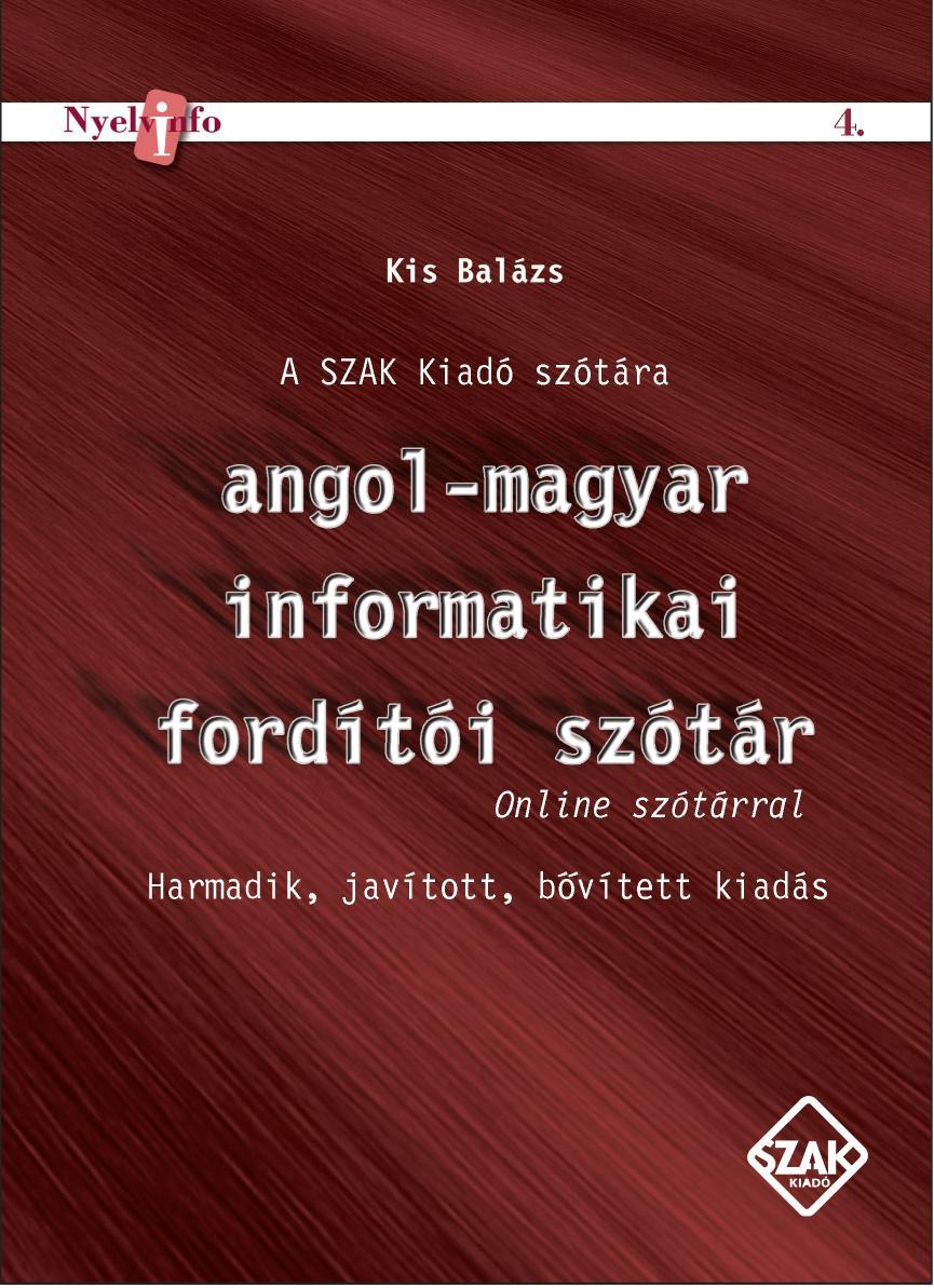ANGOL-MAGYAR INFORMATIKAI FORDÍTÓI SZÓTÁR+ONLINE SZÓTÁR (3. JAV, BÕV.KIAD.)