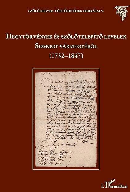 HEGYTÖRVÉNYEK ÉS SZŐLŐTELEPÍTŐ LEVELEK SOMOGY VÁRMEGYÉBŐL (1732-1847)