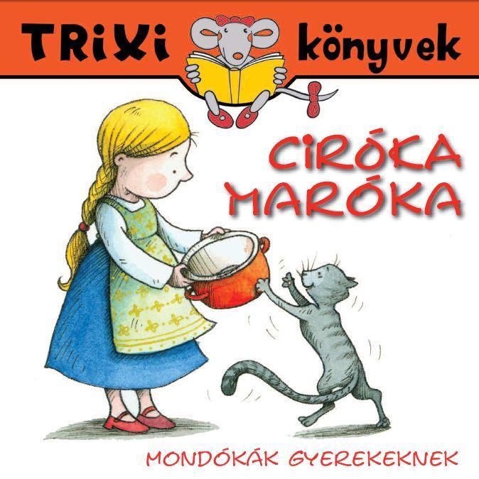 TRIXI KÖNYVEK - CIRÓKA-MARÓKA - MONDÓKÁK GYEREKEKNEK