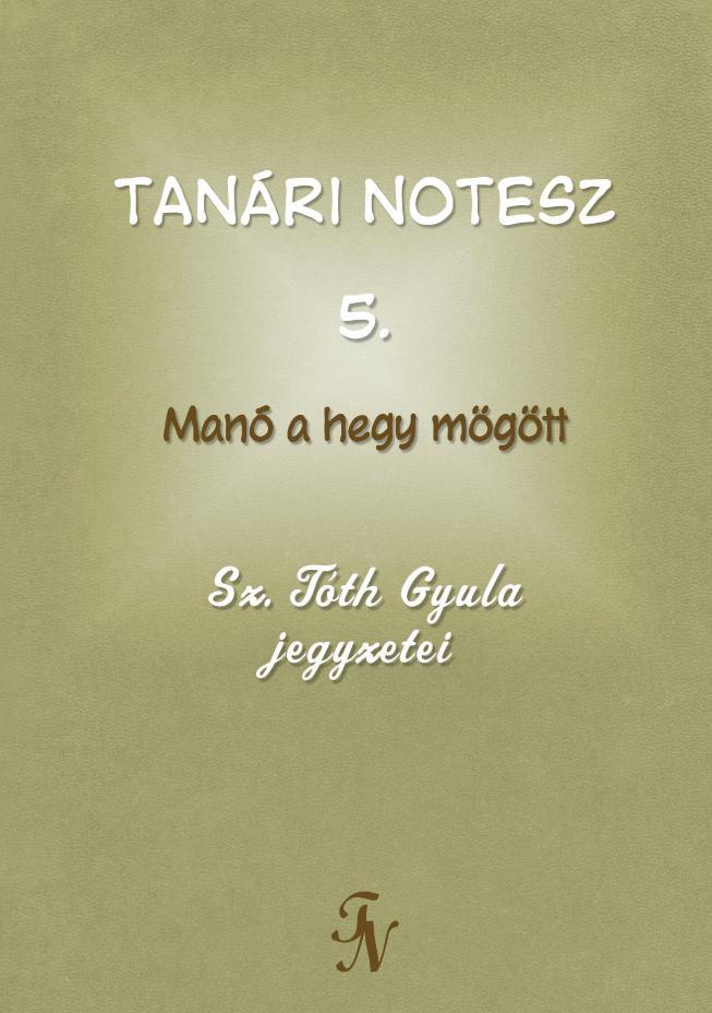 TANÁRI NOTESZ 5. - MANÓ A HEGY MÖGÖTT
