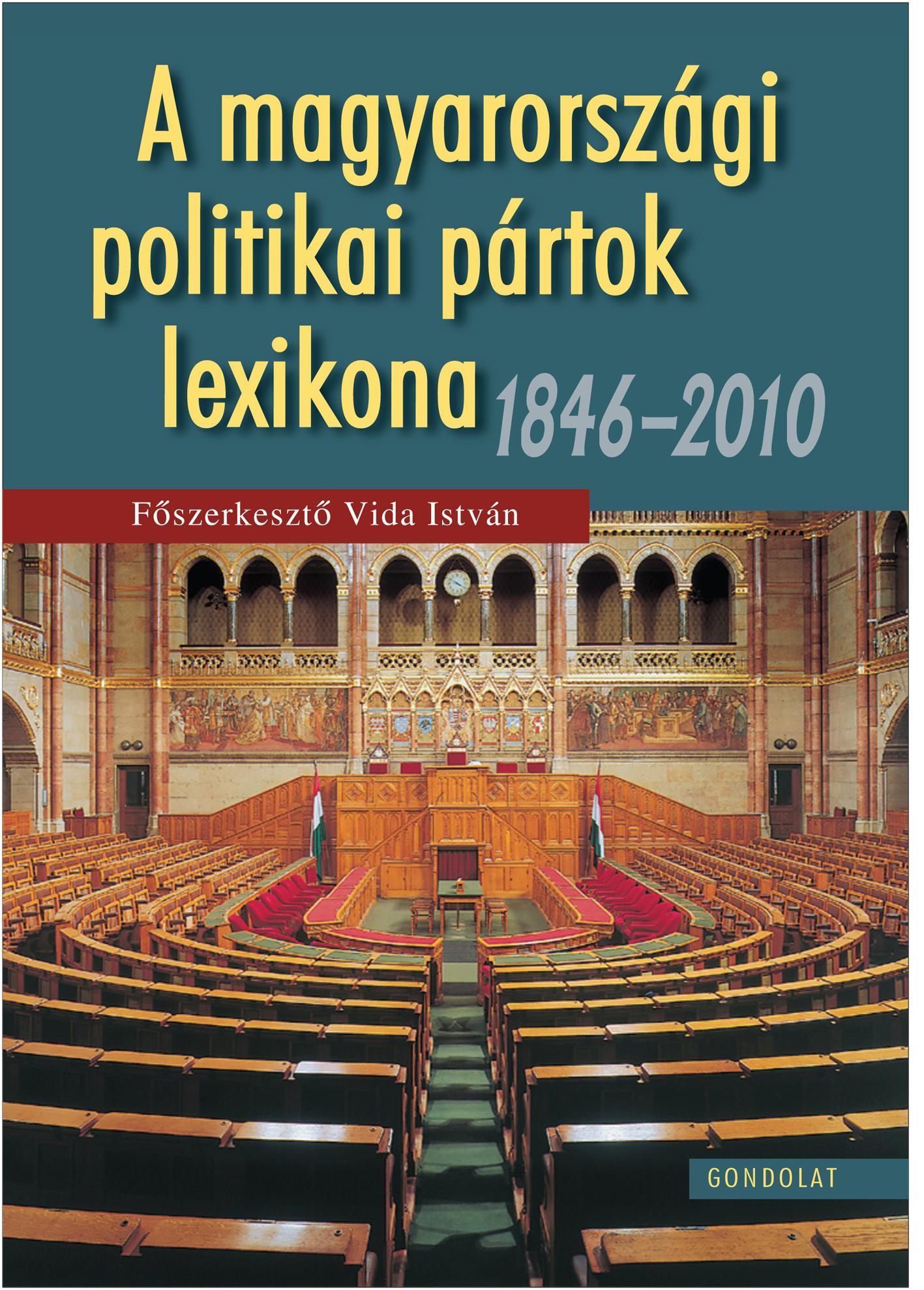 VIDA ISTVÁN - MAGYARORSZÁGI POLITIKAI PÁRTOK LEXIKONA - 1846-2010