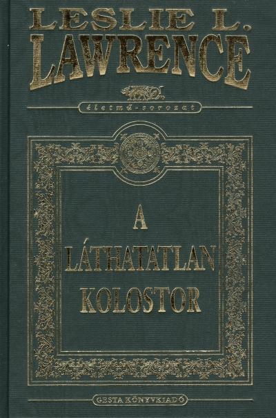 LAWRENCE, LESLIE L. - A LÁTHATATLAN KOLOSTOR - DÍSZKIADÁS