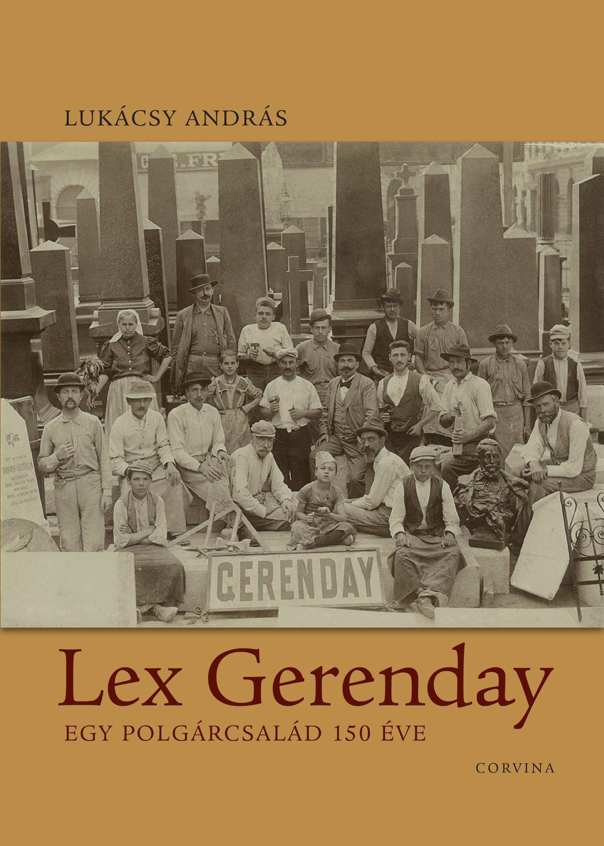 LEX GERENDAY - EGY POLGÁRCSALÁD 150 ÉVE