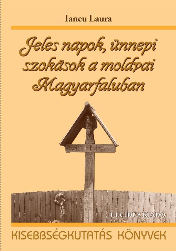 JELES NAPOK, ÜNNEPI SZOKÁSOK A MOLDVAI MAGYARFALUBAN