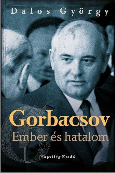 GORBACSOV - EMBER ÉS HATALOM