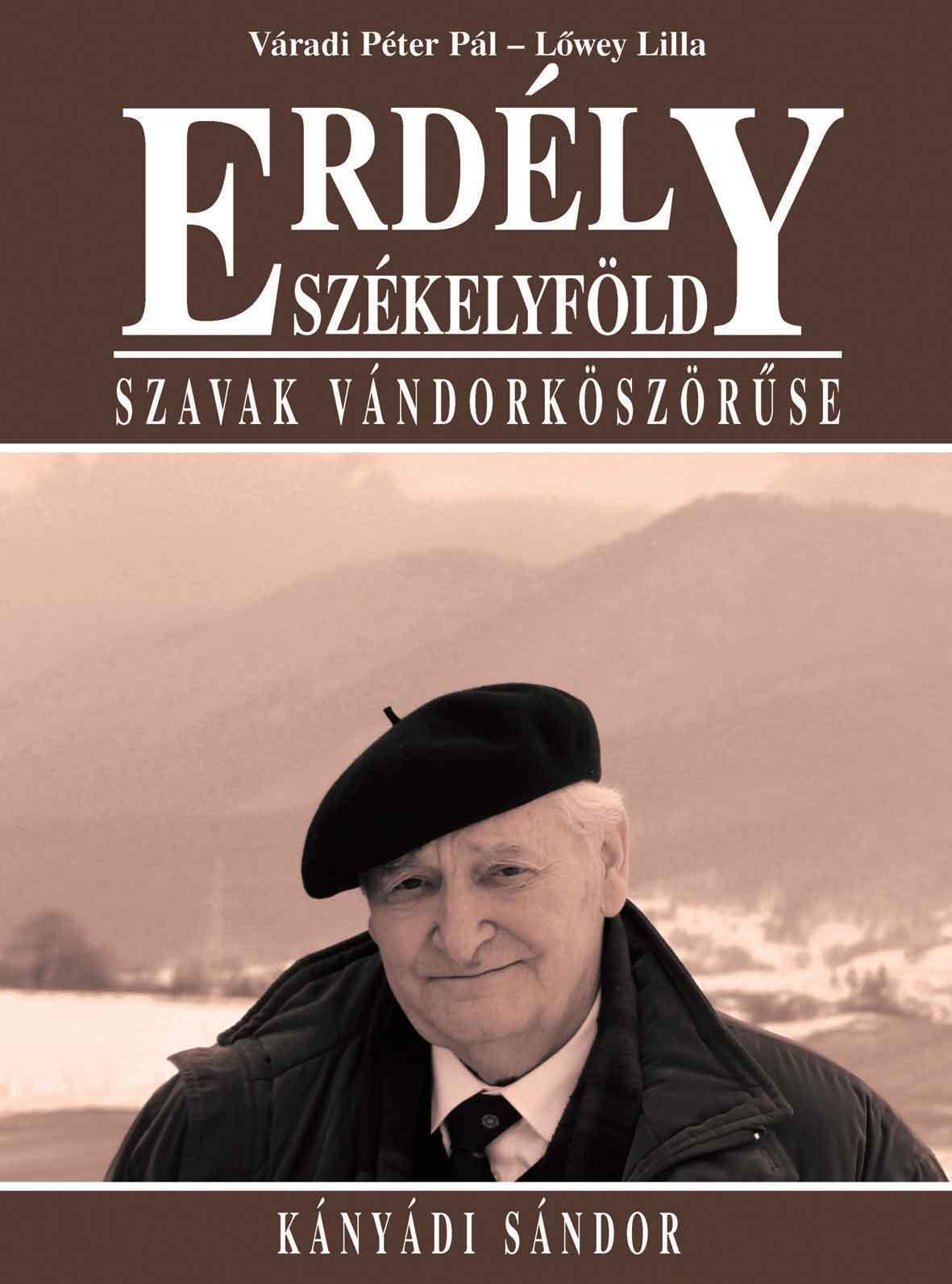 ERDÉLY - SZÉKELYFÖLD - SZAVAK VÁNDORKÖSZÖRŰSE - KÁNYÁDI SÁNDOR
