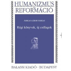 RÉGI KÖNYVEK, ÚJ CSILLAGOK - HUMANIZMUS ÉS REFORMÁCIÓ