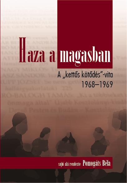 """HAZA, A MAGASBAN - A """"KETTÕS KÖTÕDÉS"""" VITA 1968-1969"""