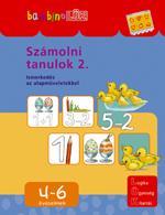 SZÁMOLNI TANULOK 2. - ISMERKEDÉS AZ ALAPMÛVELETEKKEL 4-6 ÉVESEKNEK