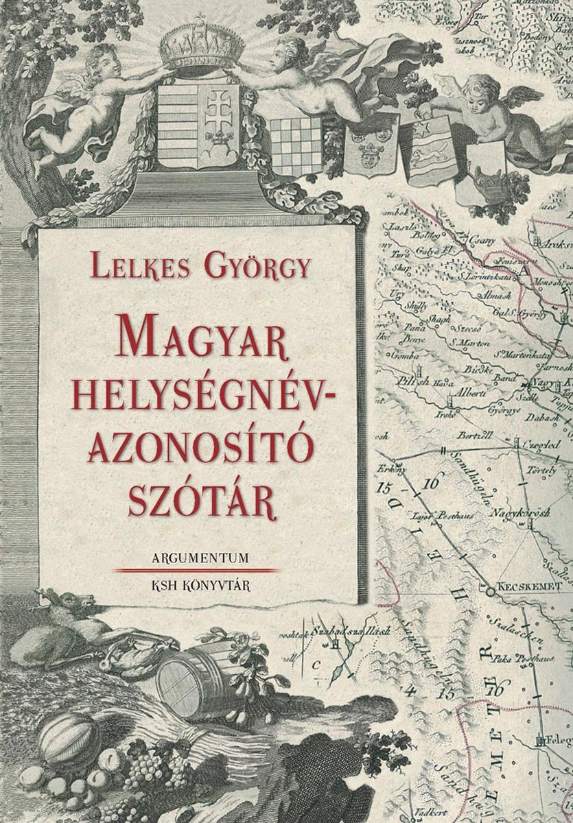 LELKES GYÖRGY - MAGYAR HELYSÉGNÉV-AZONOSÍTÓ SZÓTÁR