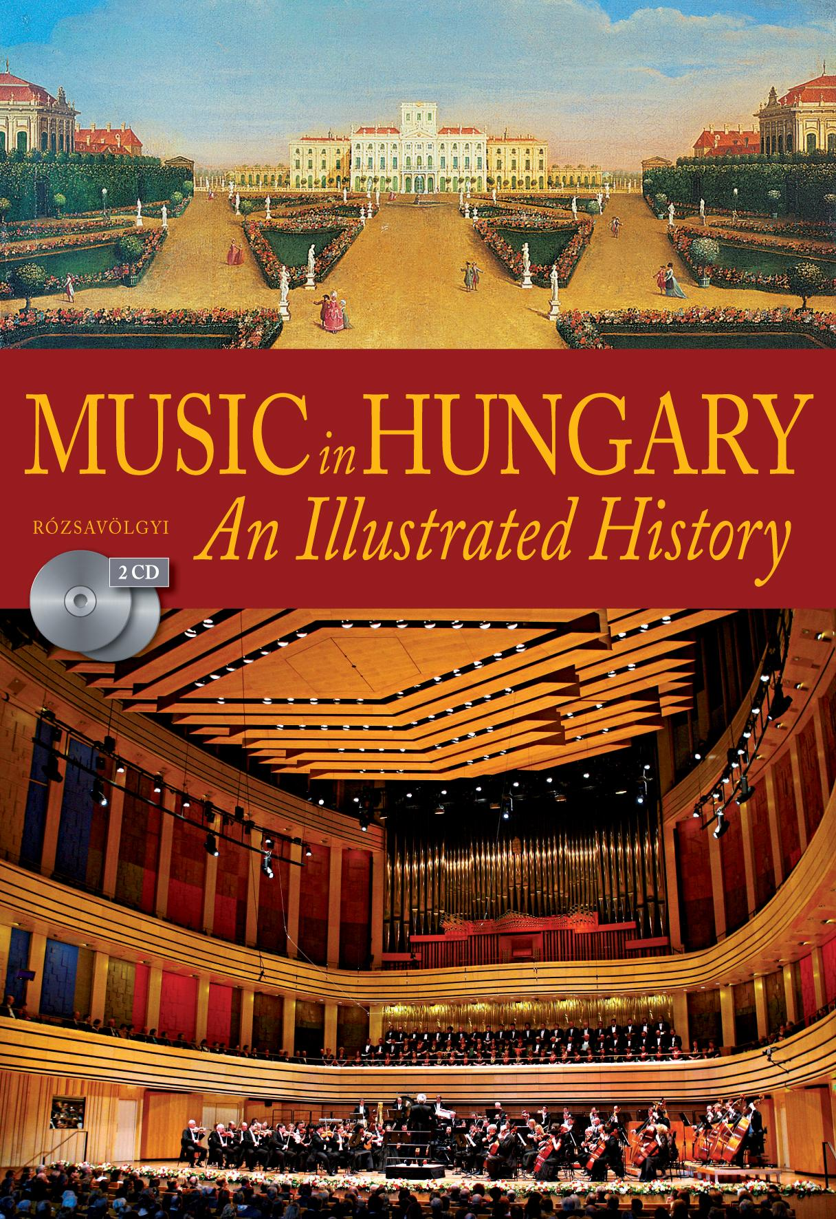 MUSIC IN HUNGARY - AN ILLUSTRATED HISTORY - 2 CD-VEL (MAGYAR ZENETÖRTÉNET)