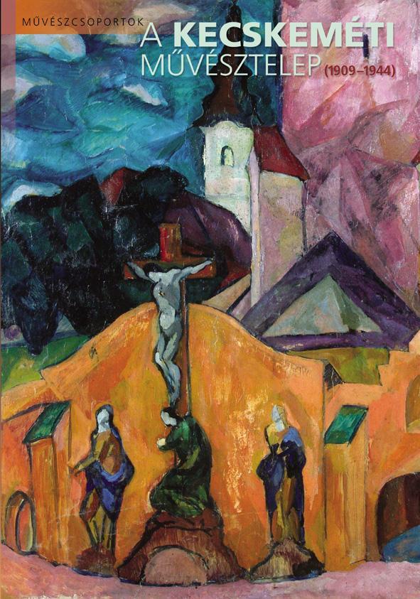 A KECSKEMÉTI MÛVÉSZTELEP (1909-1944) -