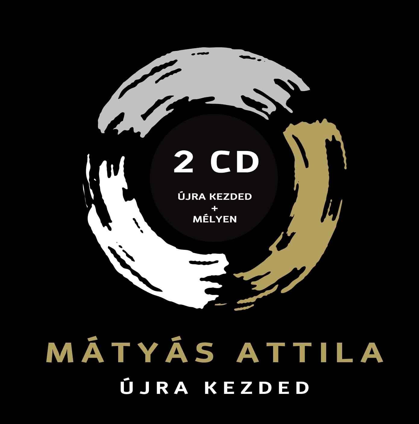 ÚJRA KEZDED+MÉLYEN - MÁTYÁS ATTILA - 2CD