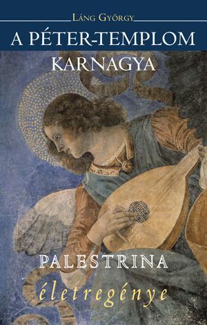 LÁNG GYÖRGY - A PÉTER-TEMPLOM KARNAGYA - PALESTRINA ÉLETREGÉNYE