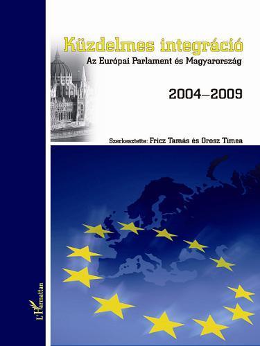KÜZDELMES INTEGRÁCIÓ - AZ EURÓPAI PARLAMENT ÉS MAGYARORSZÁG 2004-2009