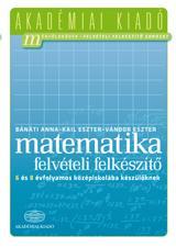 4000027733AKADÉMIAIKIADÓ - MATEMATIKA FELVÉTELI FELKÉSZÍTŐ - 6 ÉS 8 ÉVF. KÖZÉPISKOLÁBA KÉSZÜLŐKNEK
