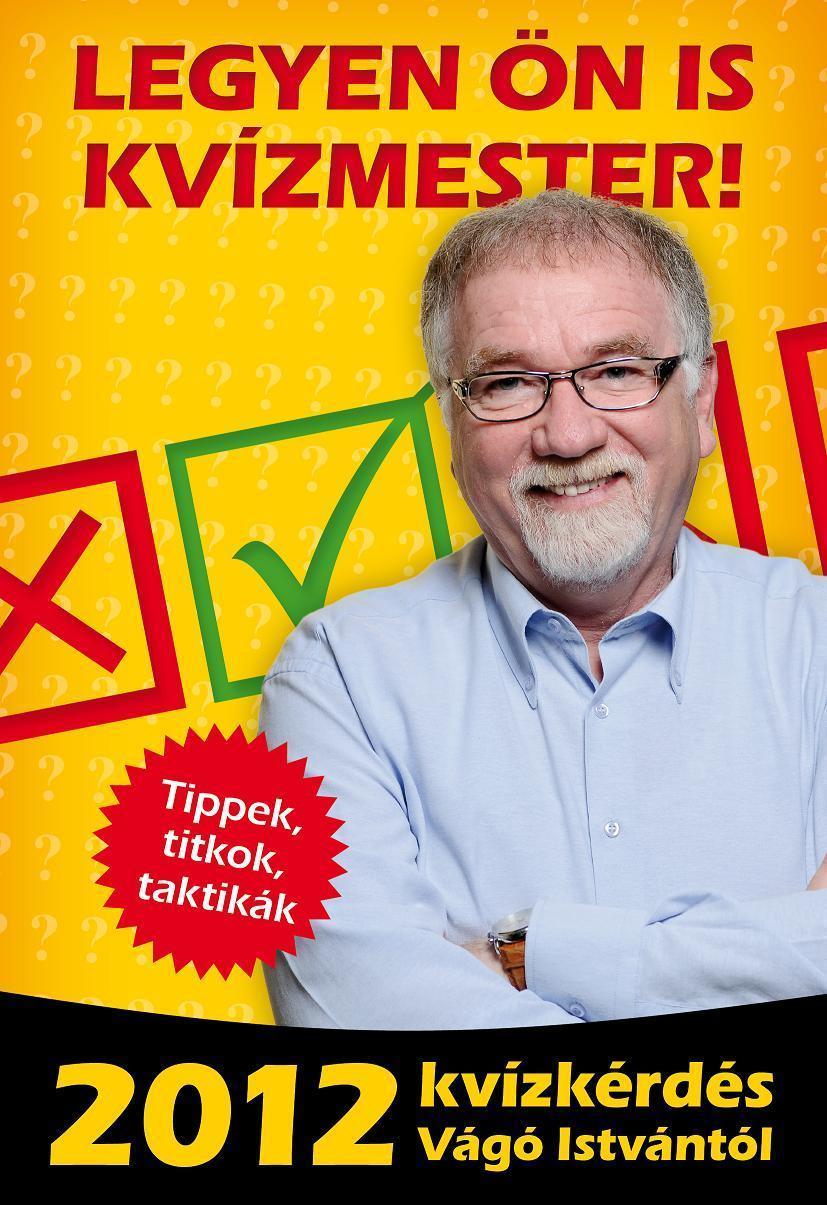 LEGYEN ÖN IS KVÍZMESTER! - 2012 KVÍZKÉRDÉS VÁGÓ ISTVÁNTÓL