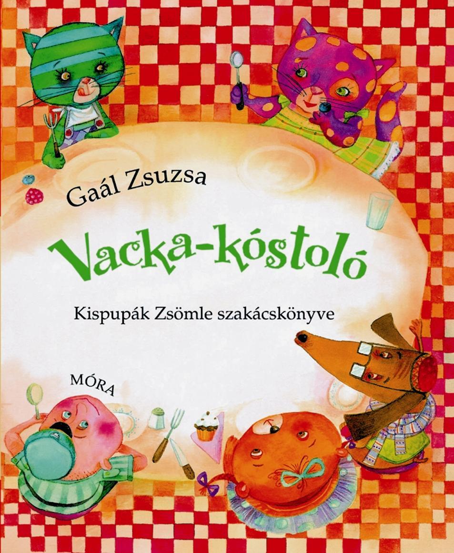 VACKA-KÓSTOLÓ - KISPUPÁK ZSÖMLE SZAKÁCSKÖNYVE
