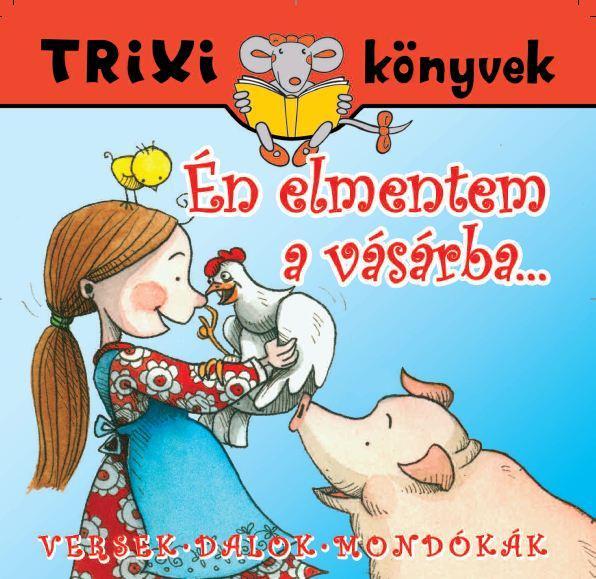 TRIXI KÖNYVEK - ÉN ELMENTEM A VÁSÁRBA...
