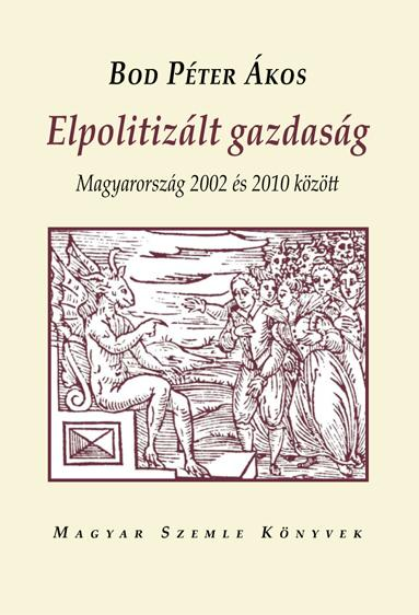 ELPOLITIZÁLT GAZDASÁG - MAGYARORSZÁG 2002 ÉS 2010 KÖZÖTT