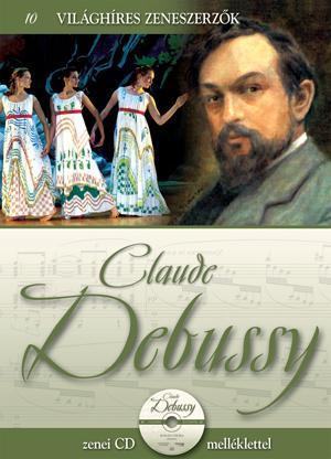 CLAUDE DEBUSSY - VILÁGHÍRES ZENESZERZÕK 10. - CD-VEL