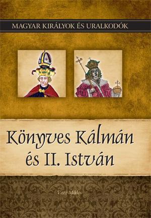 KÖNYVES KÁLMÁN ÉS ÉS II. ISTVÁN - MAGYAR KIRÁLYOK ÉS URALKODÓK 5.