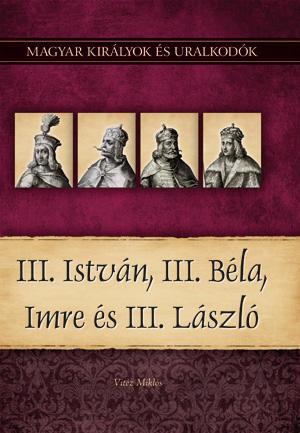 III. ISTVÁN, III. BÉLA, IMRE ÉS III. LÁSZLÓ