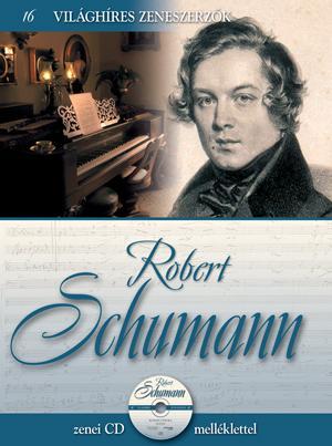 ROBERT SCHUMANN - VILÁGHÍRES ZENESZERZÕK 16. - CD-VEL