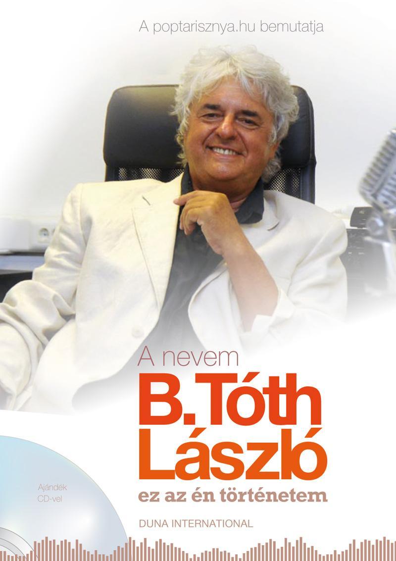 A NEVEM B.TÓTH LÁSZLÓ - EZ AZ ÉN TÖRTÉNETEM + AJÁNDÉK CD