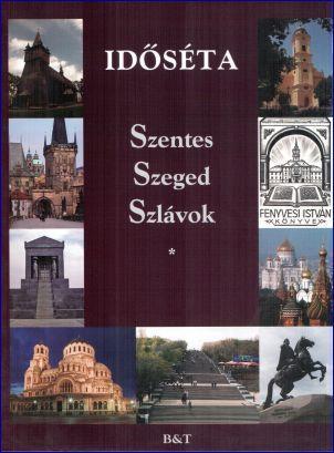 IDŐSÉTA - SZENTES - SZEGED - SZLÁVOK (I.-II.)