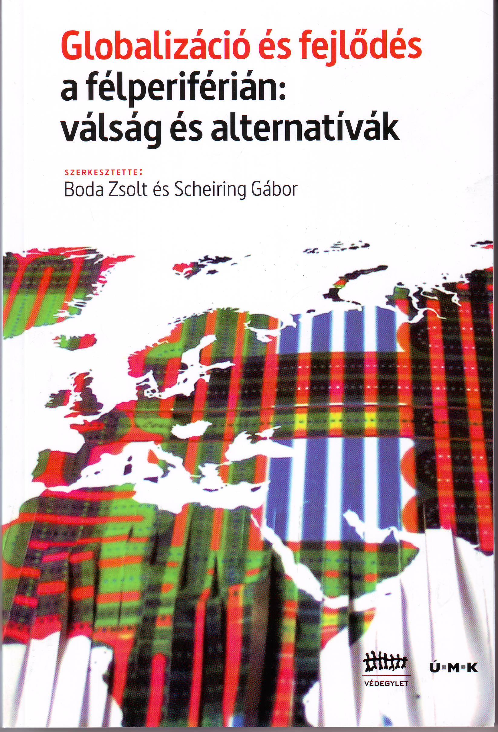 GLOBALIZÁCIÓ ÉS FEJLŐDÉS A FÉLPERIFÉRIÁN: VÁLSÁG ÉS ALTERNATÍVÁK