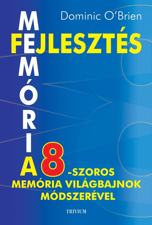 MEMÓRIAFEJLESZTÉS - A 8-SZOROS MEMÓRIA VILÁGBAJNOK MÓDSZERÉVEL