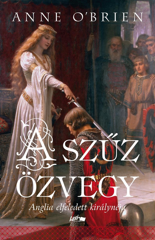 A SZŰZ ÖZVEGY - ANGLIA ELFELEDETT KIRÁLYNÉJA