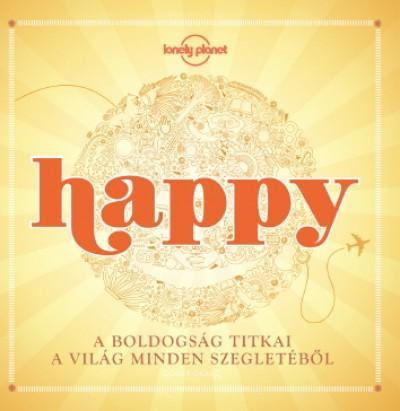 HAPPY - A BOLDOGSÁG TITKAI A VILÁG MINDEN SZEGLETÉBÕL