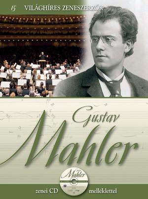 GUSTAV MAHLER - VILÁGHÍRES ZENESZERZŐK 15. - CD-VEL