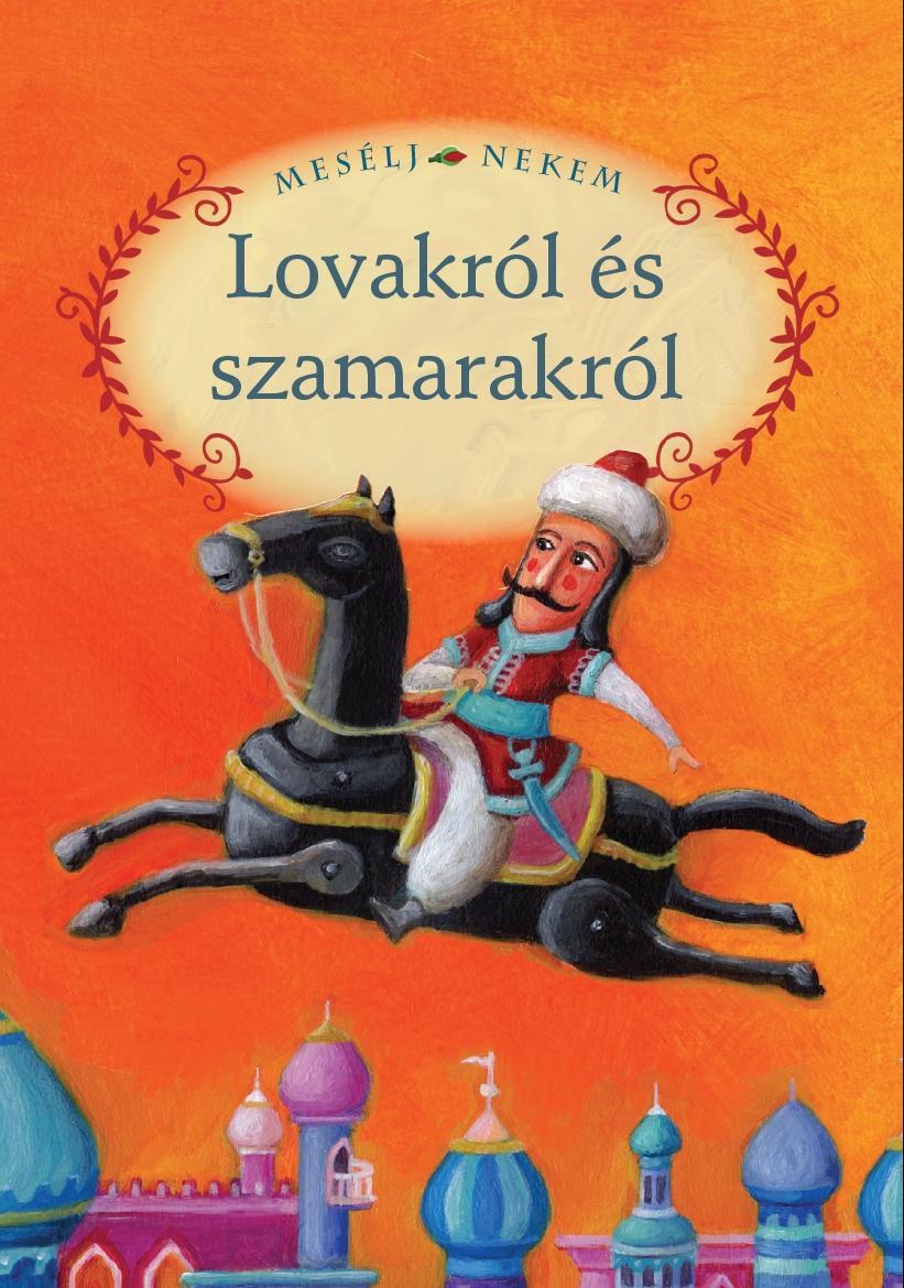 MESÉLJ NEKEM LOVAKRÓL ÉS SZAMARAKRÓL - 4. -