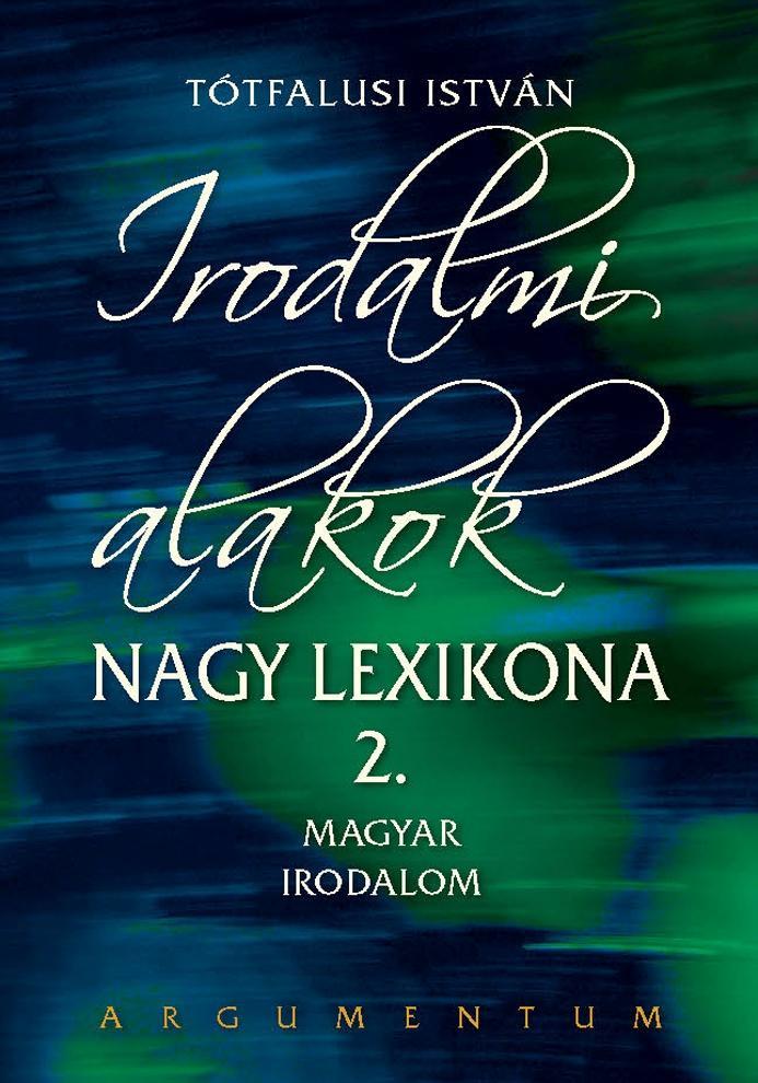 TÓTFALUSI ISTVÁN - IRODALMI ALAKOK NAGY LEXIKONA 2. - MAGYAR IRODALOM
