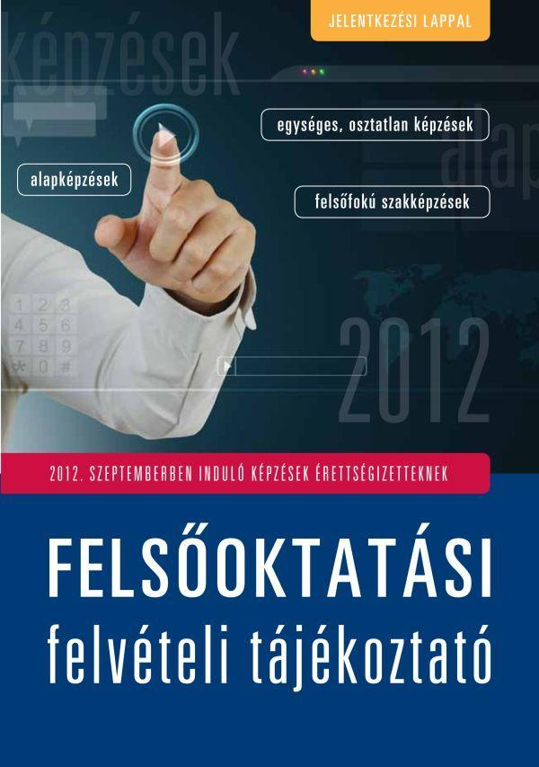 FELSŐOKTATÁSI FELVÉTELI TÁJÉKOZTATÓ 2012. - SZEPTEMBERBEN INDULÓ KÉPZÉSEK...