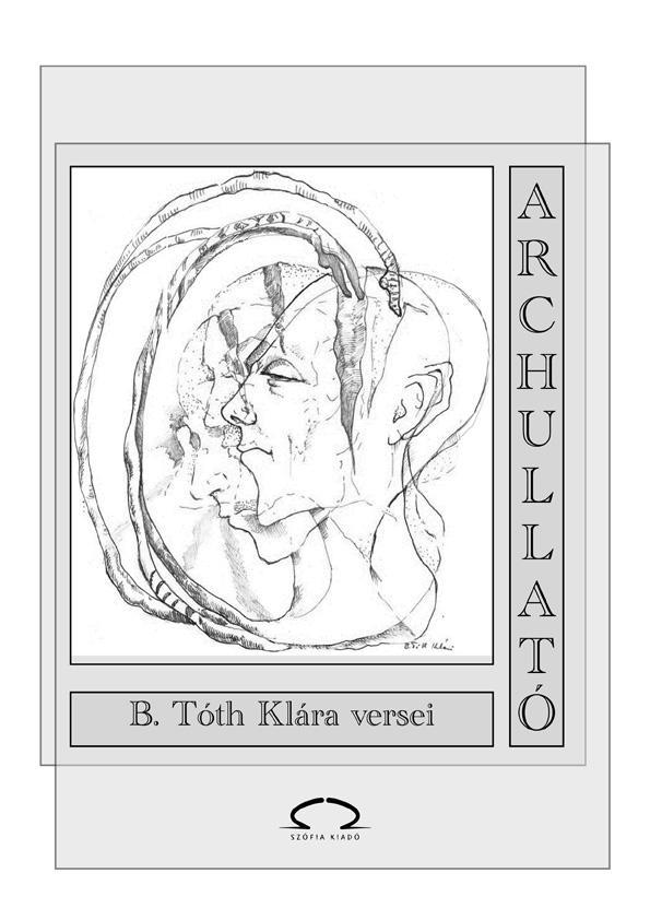 ARCHULLATÓ - B. TÓTH KLÁRA VERSEI