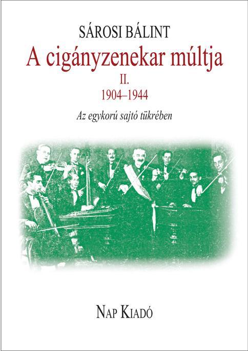 A CIGÁNYZENEKAR MÚLTJA II. 1904-1944 - AZ EGYKORÚ SAJTÓ TÜKRÉBEN