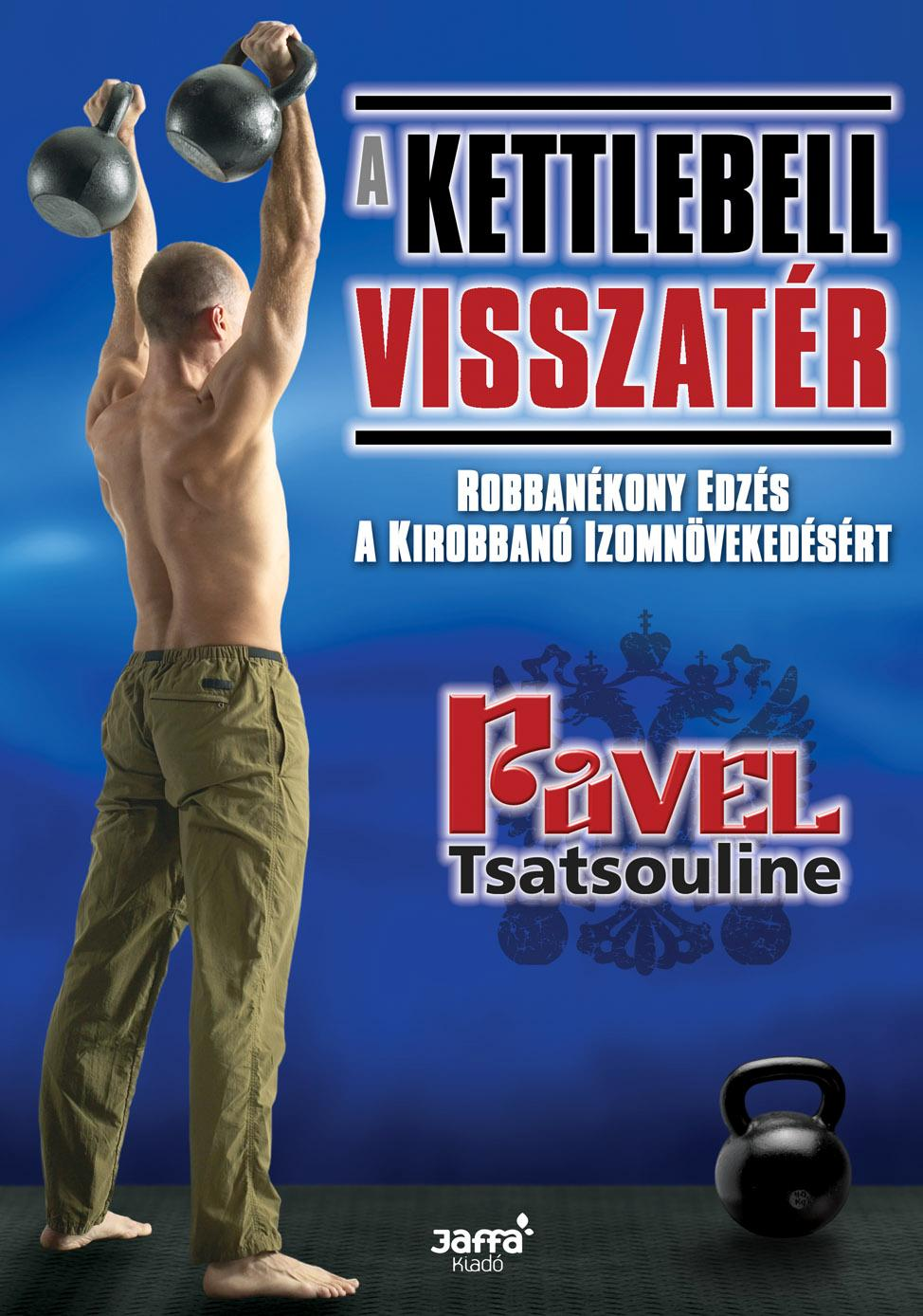 TSATSOULINE, PAVEL - A KETTLEBELL VISSZATÉR