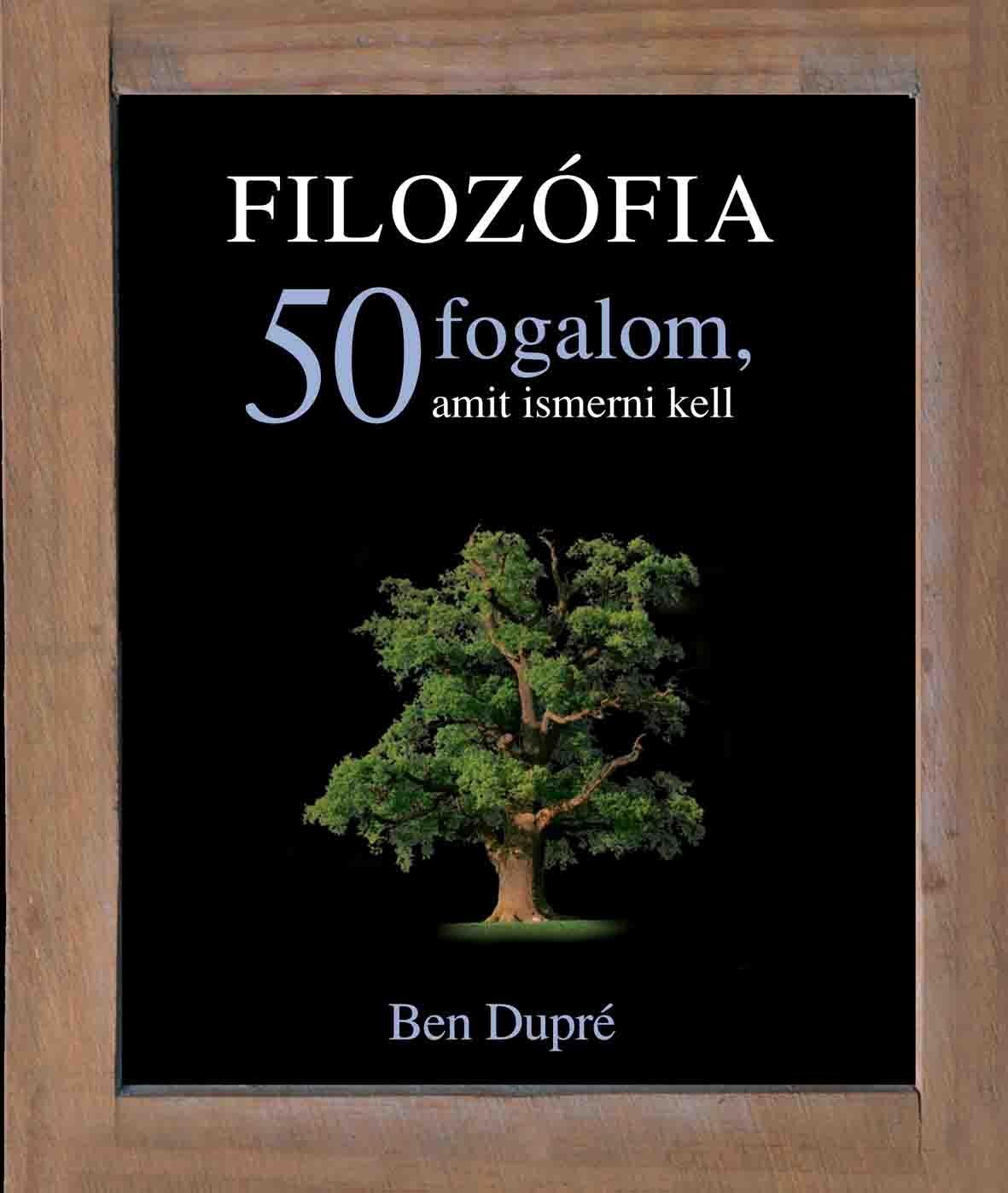 FILOZÓFIA - 50 FOGALOM, AMIT ISMERNI KELL