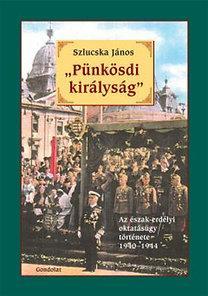 PÜNKÖSDI KIRÁLYSÁG - AZ ÉSZAK-ERDÉLYI OKTATÁSÜGY TÖRTÉNETE 1940-1944