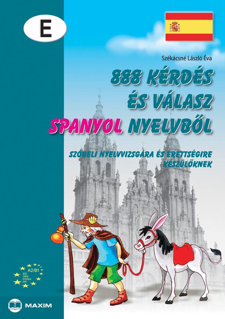 888 KÉRDÉS ÉS VÁLASZ SPANYOL NYELVBÕL - SZÓBELI NYELVVIZSGÁRA KÉSZÜLÕKNEK -