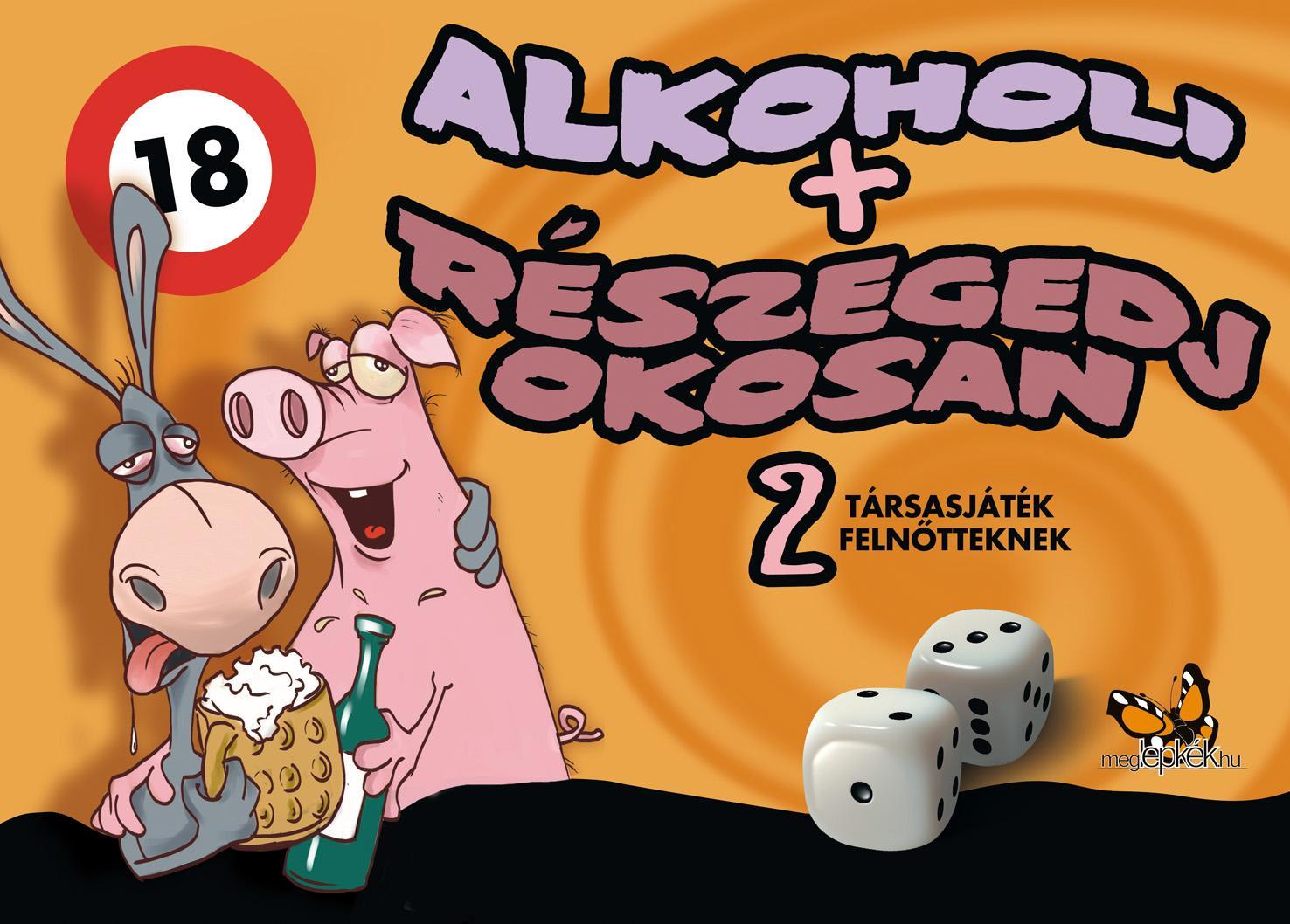 ALKOHOLI + RÉSZEGEDJ OKOSAN - 2 TÁRSASJÁTÉK FELNŐTTEKNEK