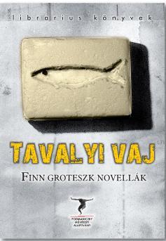 TAVALYI VAJ - FINN GROTESZK NOVELLÁK