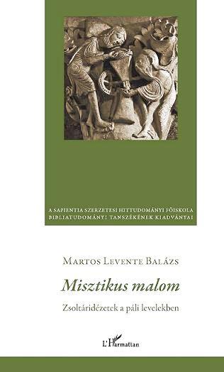 MARTOS LEVENTE BALÁZS - MISZTIKUS MALOM - ZSOLTÁRIDÉZETEK A PÁLI LEVELEKBEN
